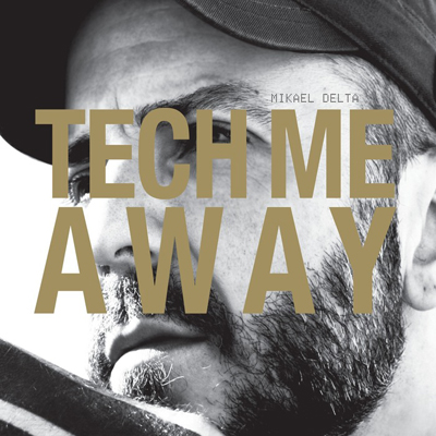 Mikael Delta – Tech Me Away