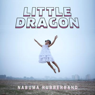 Little Dragon – Nabuma Rubberband 400