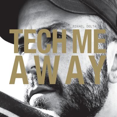 Mikael Delta – Tech Me Away