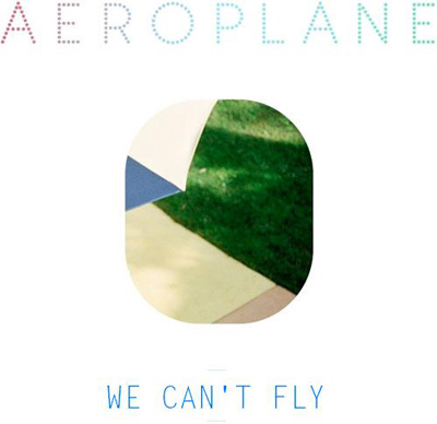 Aeroplane – We Can't Fly