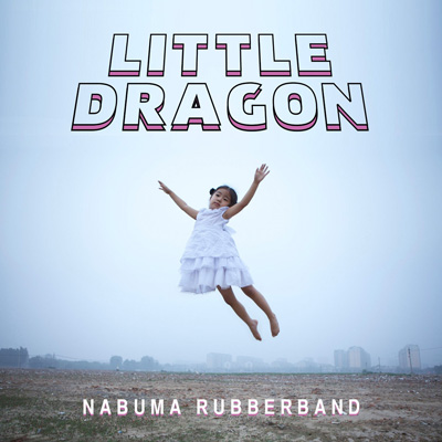 Little Dragon – Nabuma Rubberband 400